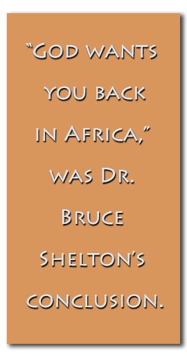 """God wants you back in Africa,"" was Dr. Bruce Shelton's conclusion."