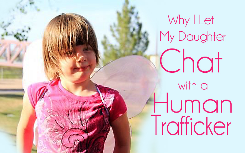 Why I Let My Daughter Chat With A Human Trafficker