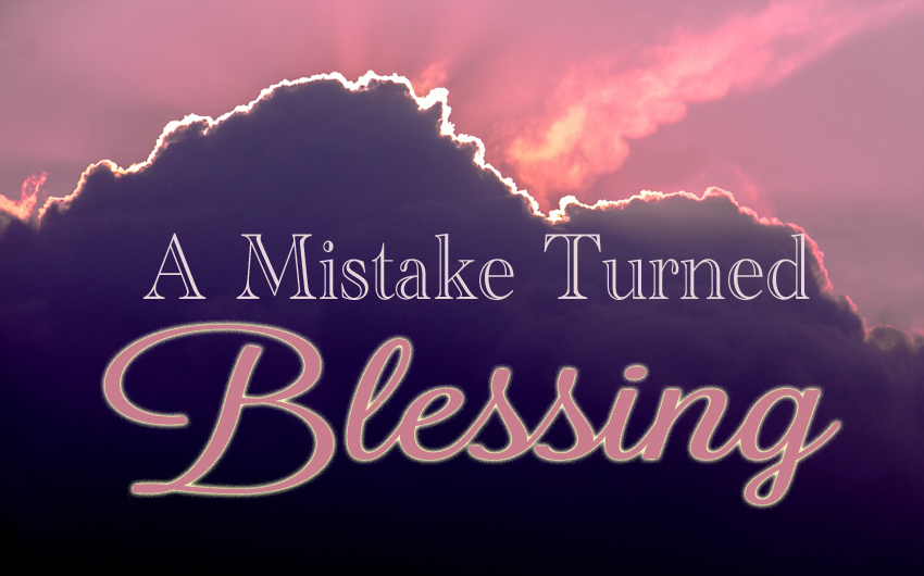 A Mistake Turned Blessing