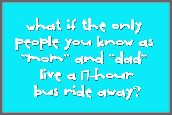 What if your mom and and dad live 17 hours away?
