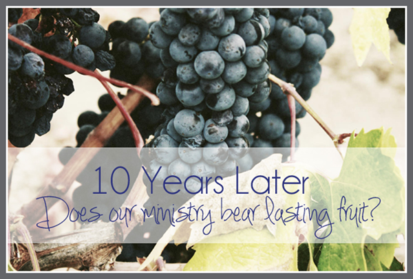 10 Years Later: Does Our Ministry Bear Lasting Fruit?