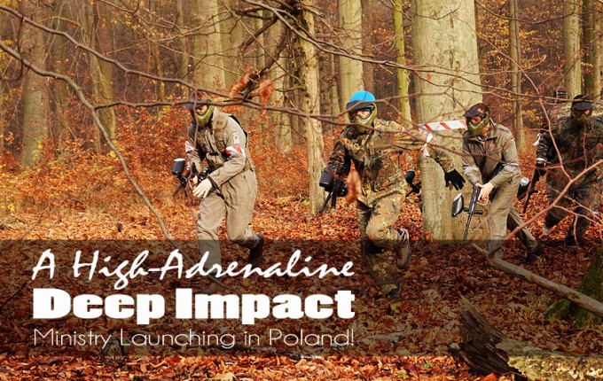 An Exciting High-Adrenaline, Deep Impact Ministry Launching in Poland!