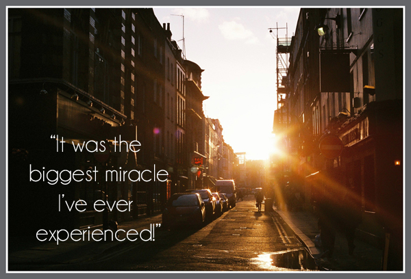 """It was the biggest miracle I've ever experienced!"""