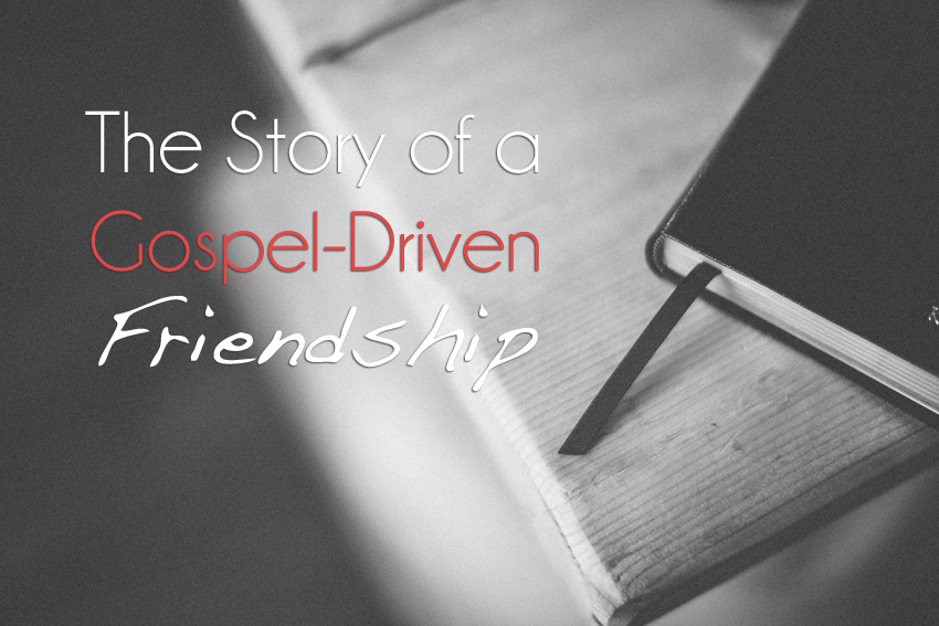 The Story of a Gospel-Driven Friendship