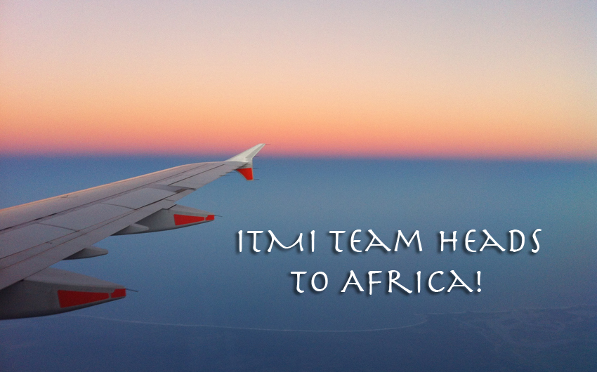 ITMI Team Heading to Africa Today!
