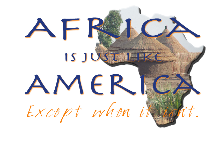"From the Keller's blog: ""Africa is just like America. Except when it isn't."""