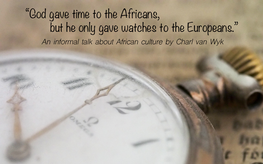 """God Gave Time to the Africans, But He Only Gave Watches to the Europeans."""