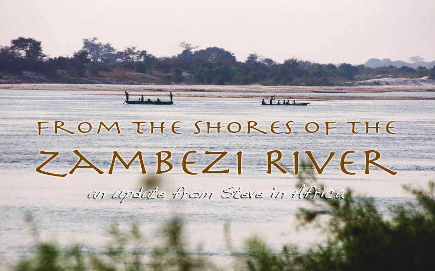 From the Shores of the Zambezi River – an update from Steve in Africa