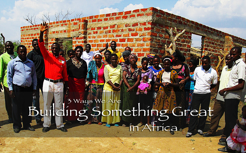 3 Ways We Are Building Something Great in Africa