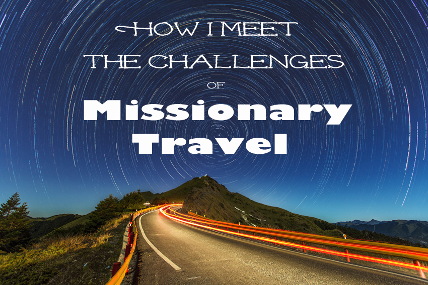 How I Meet the Challenges of Missionary Travel