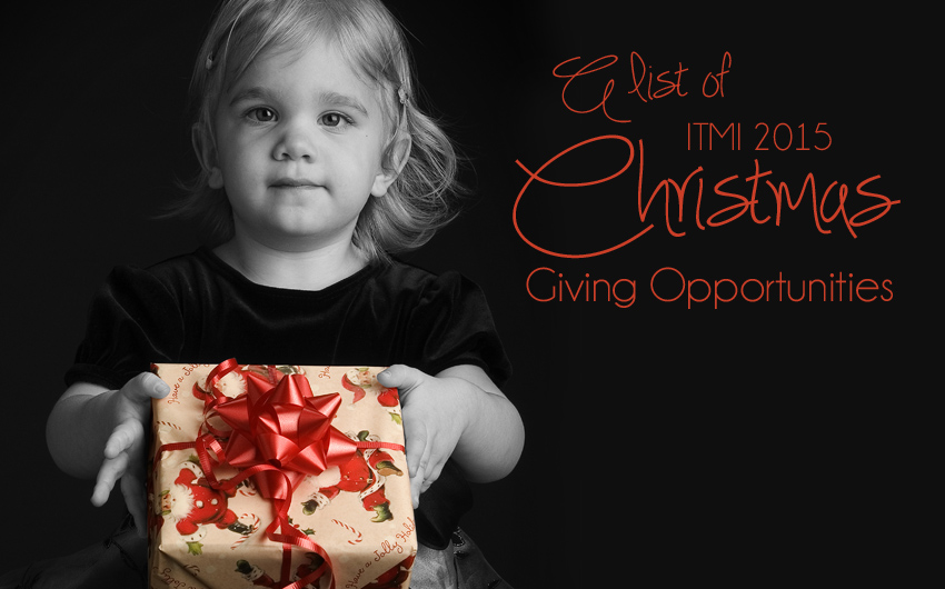 A list of ITMI Christmas 2015 Giving Opportunities!