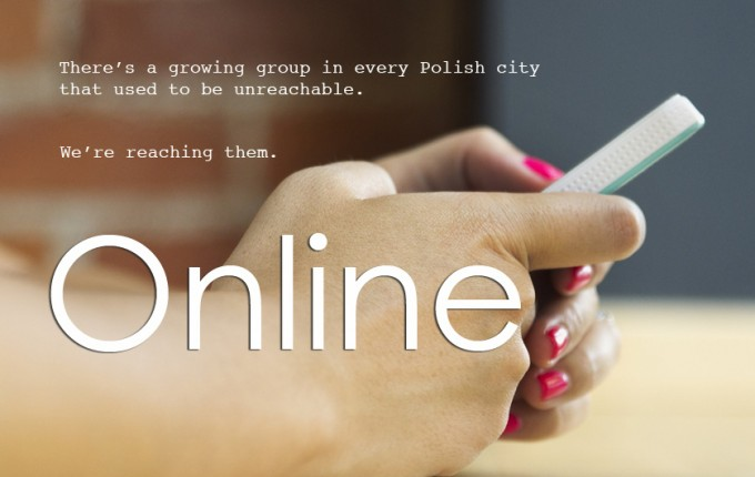 There's a growing group in every Polish city that used to be unreachable. Now, we're reaching them.