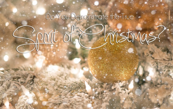 Do You Demonstrate the True Spirit of Christmas? (the answer might surprise you!)
