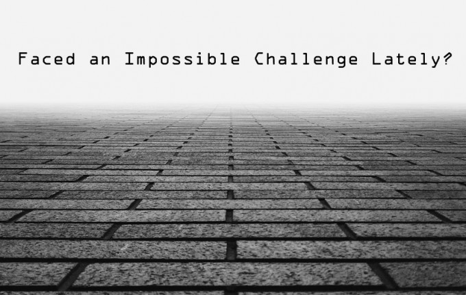 Faced an Impossible Challenge Lately? Read this.