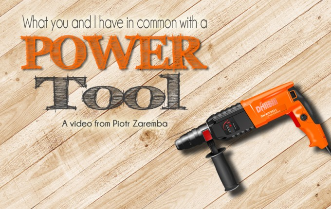 What You and I Have in Common With a Power Tool