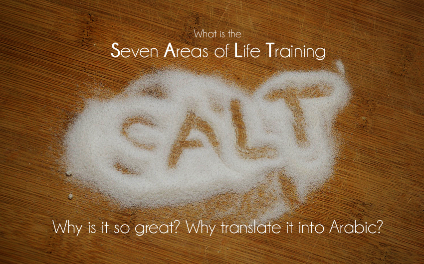 What is the Seven Areas of Life Training (SALT) material, why is it so great, and why translate it into Arabic?