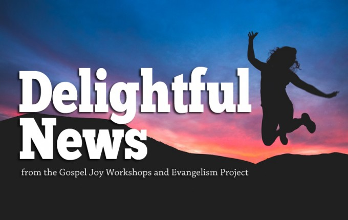 More Delightful News from the Gospel Joy Workshops and Evangelism Project