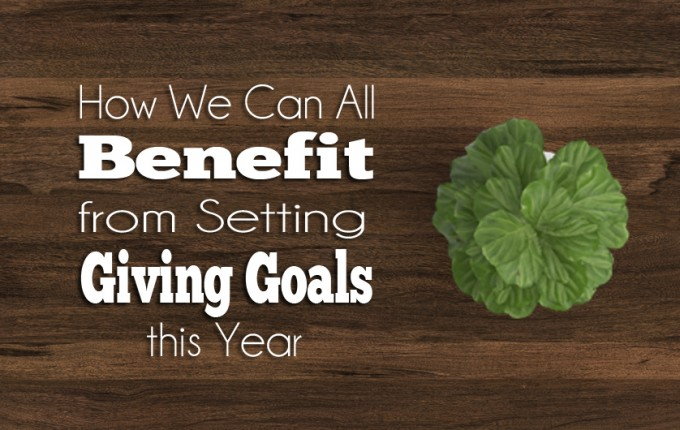 How We Can All Benefit from Setting Giving Goals This Year