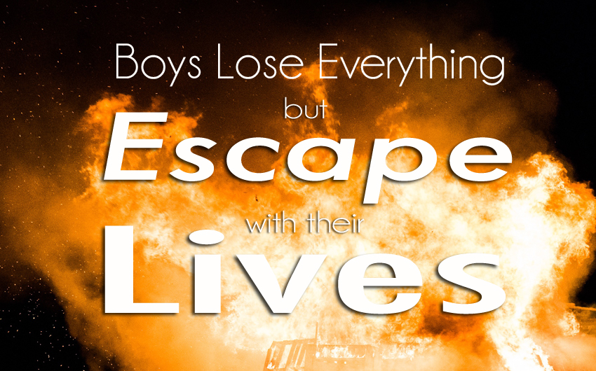 Boys Lose Everything but Escape with their Lives