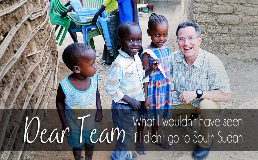 Dear Team: What I Wouldn't Have Seen if I Didn't Go to South Sudan