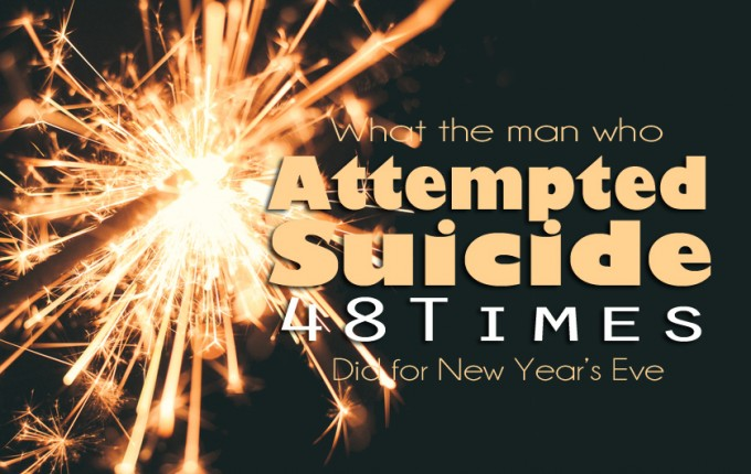 What the Man Who Attempted Suicide 48 Times Did on New Year's Eve
