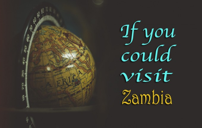 If You Could Visit Zambia