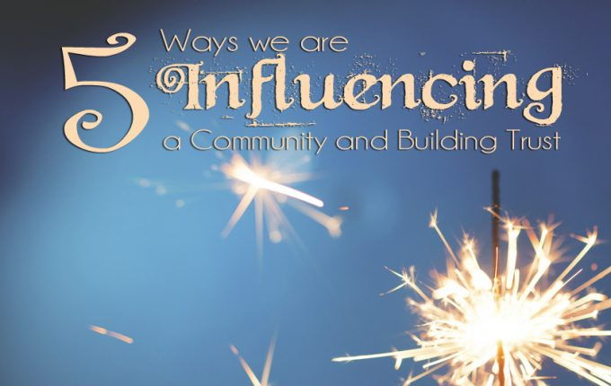 5 Ways We Are Influencing a Community and Building Trust