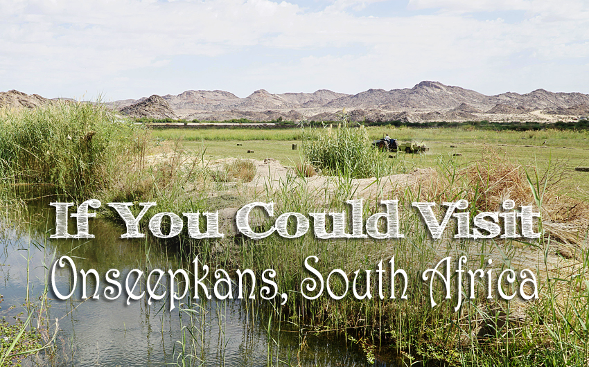 If You Could Visit Onseepkans, South Africa