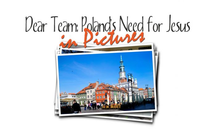Dear Team: Poland's Need for Jesus in Pictures