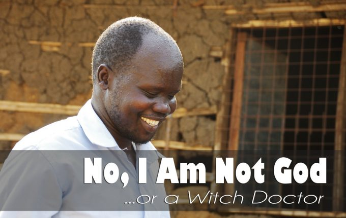No, I Am Not God…or a Witch Doctor.