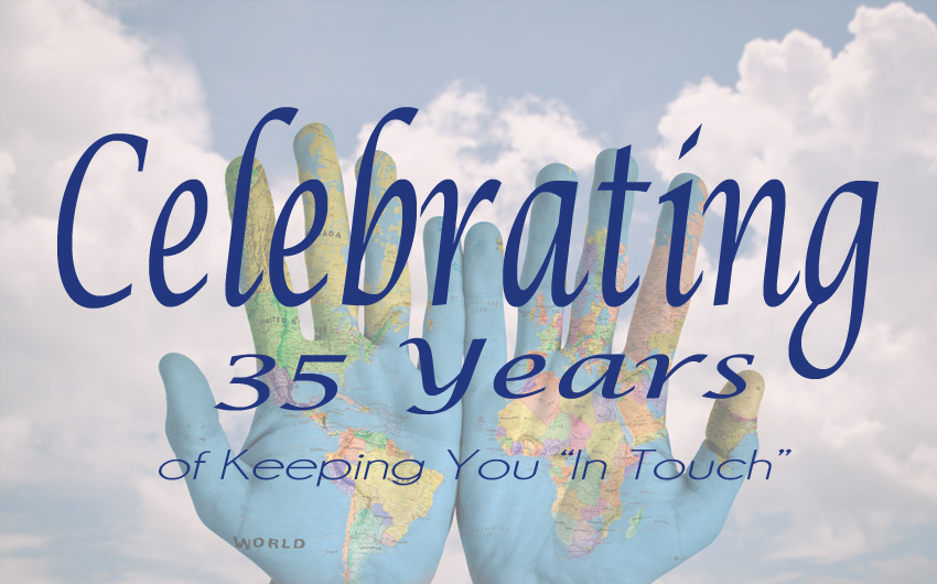 "Celebrating 35 Years of Keeping You ""In Touch"""