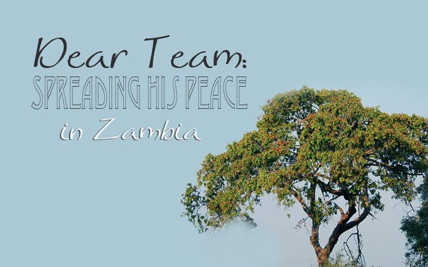 Dear Team: Spreading His Peace in Zambia