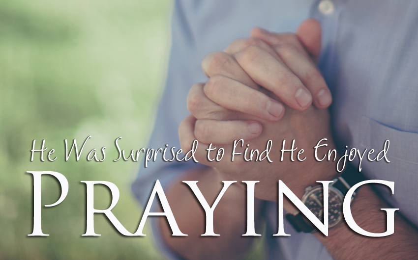 He Was Surprised to Find He Enjoyed Praying