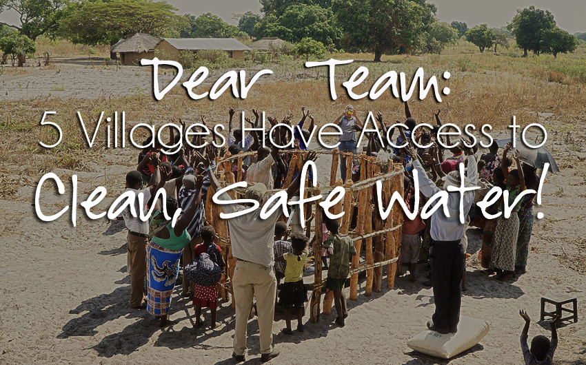 Dear Team: 5 Villages Have Access to Clean, Safe Water!