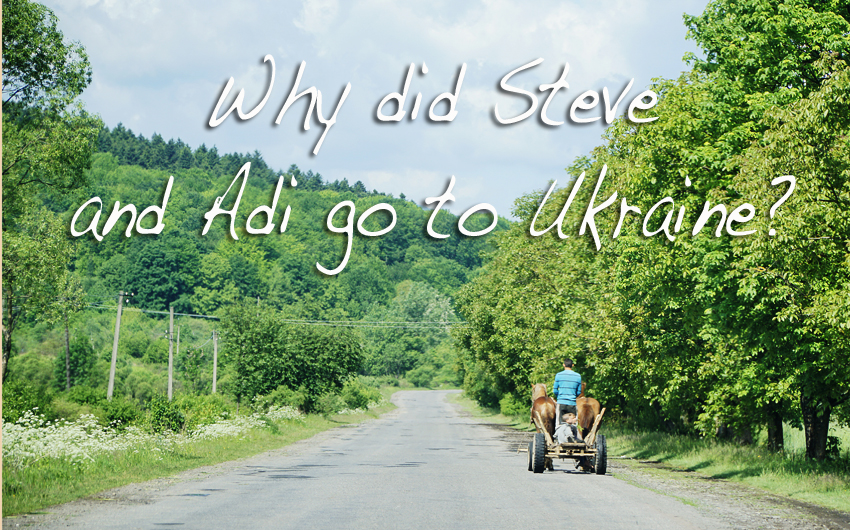 Why Did Steve and Adi go to Ukraine?