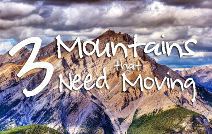 3 Mountains that Need Moving