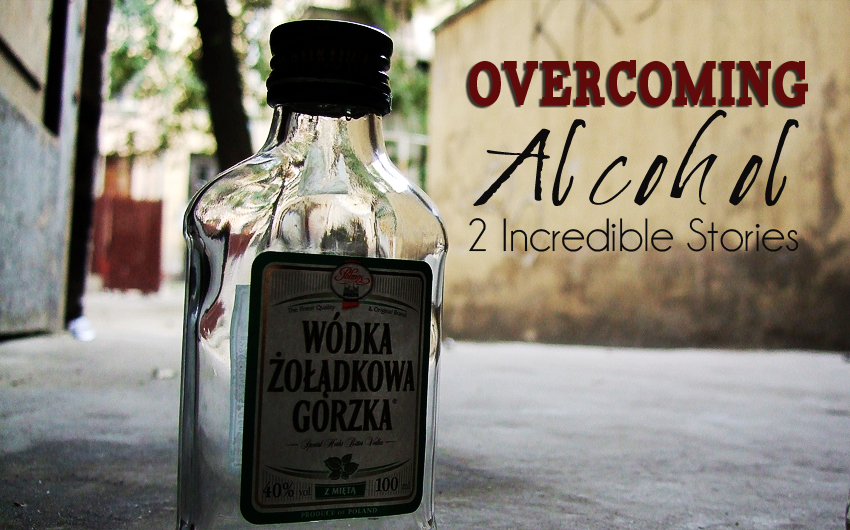 Overcoming Alcohol: 2 Incredible Stories
