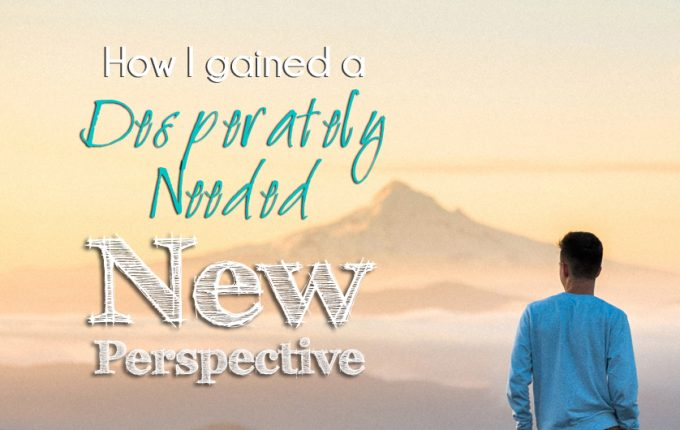 How I Gained a Desperately Needed New Perspective