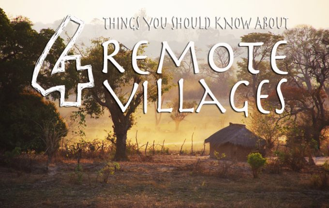 4 Things You Should Know About Life in Remote Villages