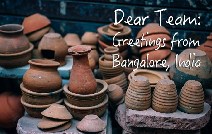 Dear Team: Greetings from Bangalore, India