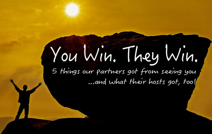 You Win. They Win. 5 Things Our Partners Got from Seeing You, and What Their Hosts Got, Too!