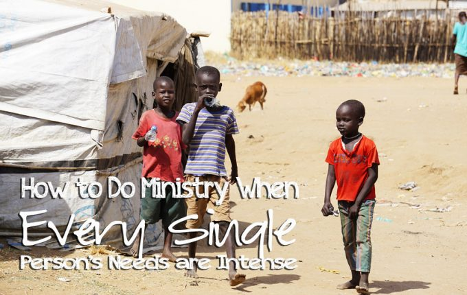How to Do Ministry When Every Single Person's Needs are Intense