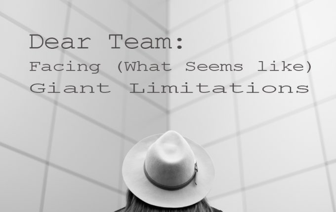 Dear Team: Facing (What Seems like) Giant Limitations