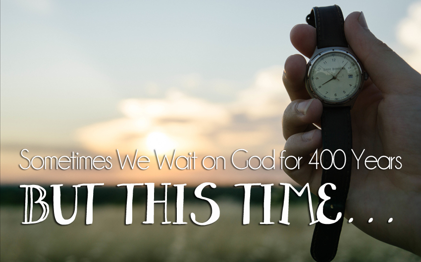Sometimes We Wait on God for 400 Years. But this Time…