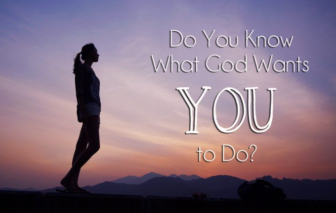 Do You Know What God Wants You to Do?