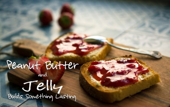 Peanut Butter and Jelly Builds Something Lasting