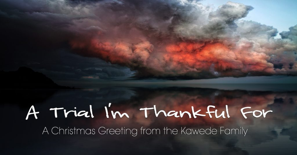 The Trial I'm Thankful For – A Christmas Greeting from the Kawede Family