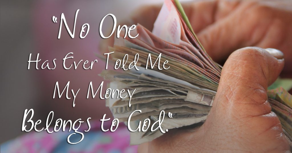 """No One Has Ever Told Me My Money Belongs to God."""