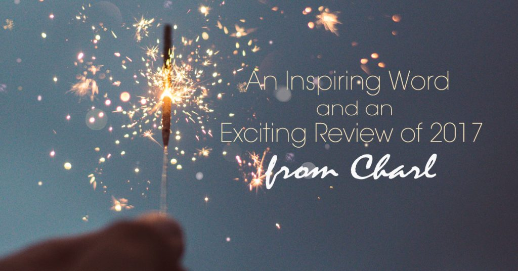 An Inspiring Word and an Exciting Review of 2017 from Charl