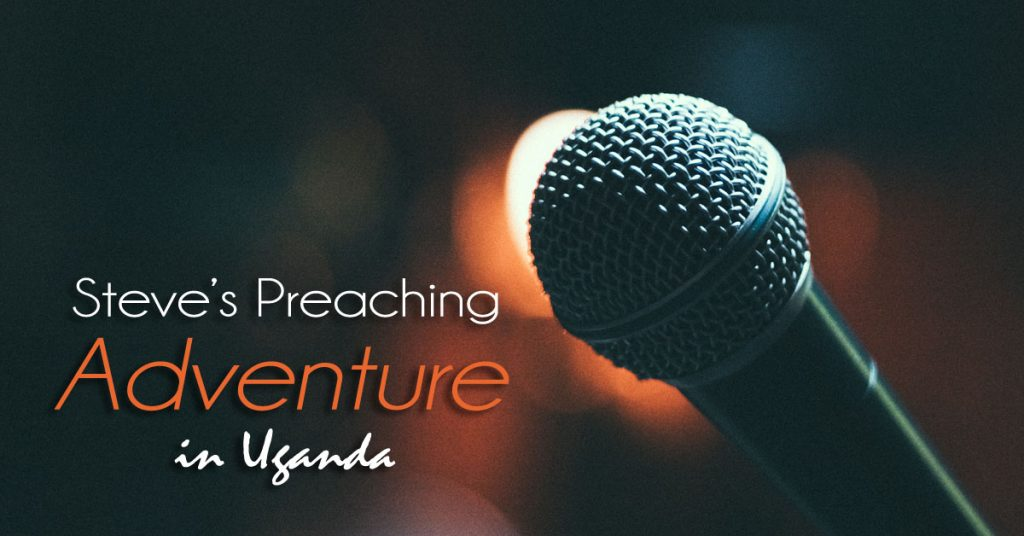 Steve's Preaching Adventure in Uganda